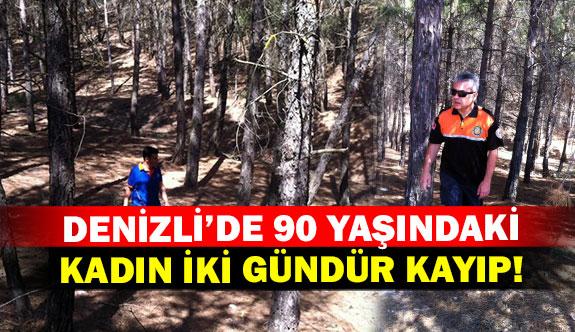 Denizli'de 90 yaşındaki kadın iki gündür kayıp!