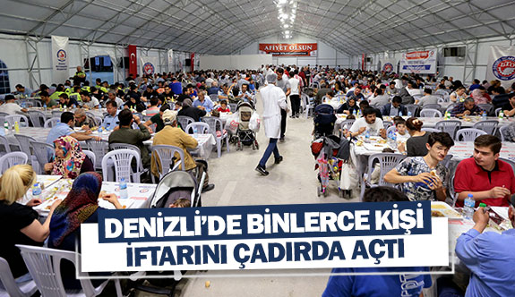 Denizli'de binlerce kişi iftarını çadırda açtı