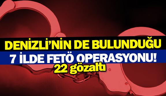 Denizli'nin de bulunduğu 7 ilde FETÖ operasyonu!