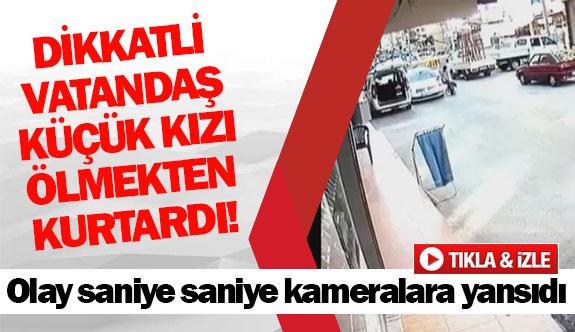 Dikkatli vatandaş küçük kızı ölmekten kurtardı!