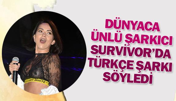 Dünyaca ünlü şarkıcı Survivor'da Türkçe şarkı söyledi