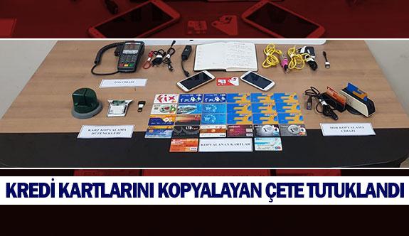 Kredi kartlarını kopyalayan çete tutuklandı