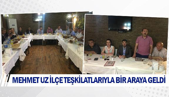 Mehmet Uz ilçe teşkilatlarıyla bir araya geldi