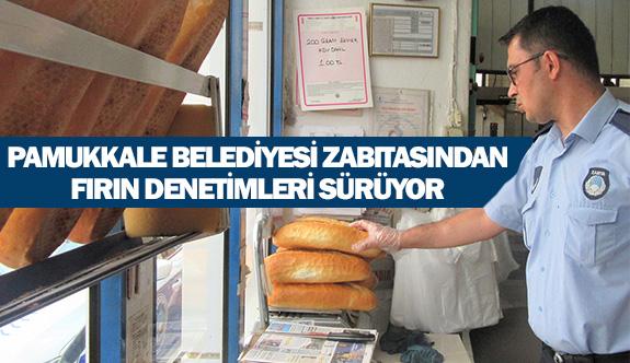 Pamukkale Belediyesi zabıtasından fırın denetimleri sürüyor