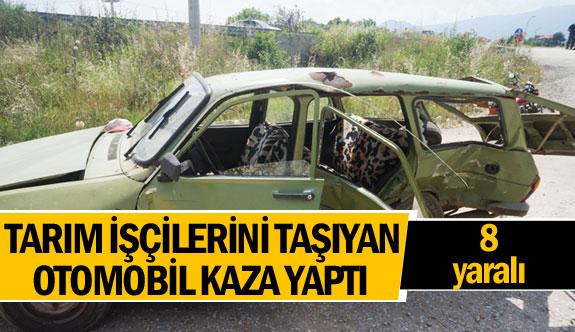 Tarım işçilerini taşıyan otomobil kaza yaptı 8 yaralı