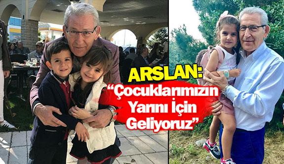 """Arslan: """"Çocuklarımızın yarını için geliyoruz"""""""