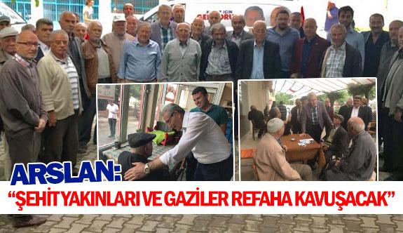 Arslan: ''Şehit yakınları ve gaziler refaha kavuşacak''