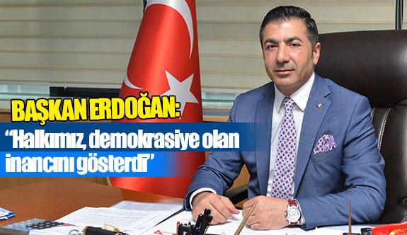 """Başkan Erdoğan: """"Halkımız, demokrasiye olan inancını gösterdi"""""""