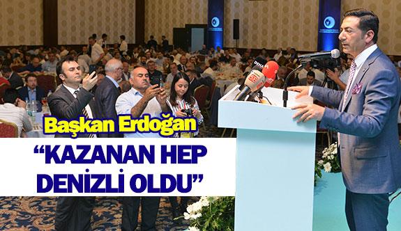 Başkan Erdoğan: ''Kazanan hep Denizli oldu''