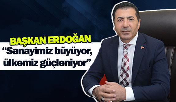 """Başkan Erdoğan: """"Sanayimiz büyüyor; ülkemiz güçleniyor"""""""