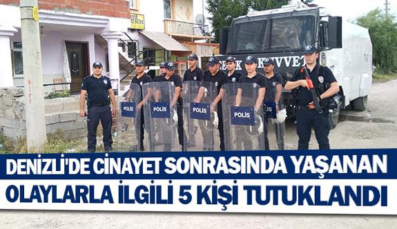Denizli'de cinayet sonrasında yaşanan olaylarla ilgili 5 kişi tutuklandı