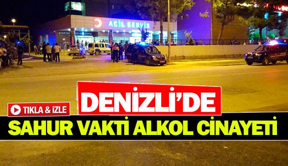 Denizli'de sahur vakti alkol cinayeti!