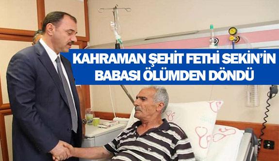 Kahraman Şehit Fethi Sekin'in babası ölümden döndü