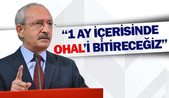 Kılıçdaroğlu: ''1 ay içerisinde OHAL'i bitireceğiz''