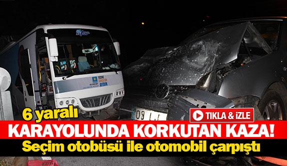 Seçim otobüsü ile otomobil çarpıştı