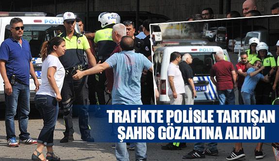 Trafikte polisle tartışan şahıs gözaltına alındı