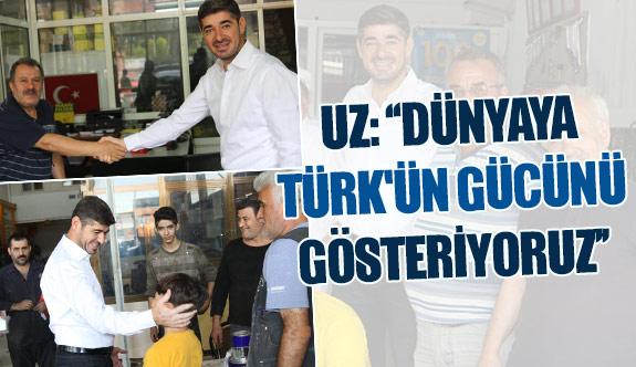 Uz: ''Dünyaya Türk'ün gücünü gösteriyoruz''
