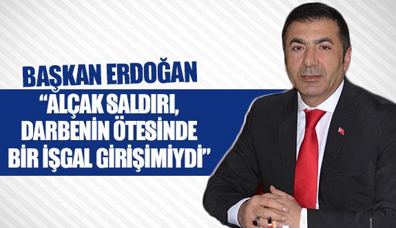 """Başkan Erdoğan: """"Alçak saldırı, darbenin ötesinde bir işgal girişimiydi"""""""