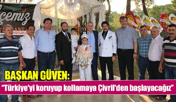 Başkan Güven: ''Türkiye'yi koruyup kollamaya Çivril'den başlayacağız''