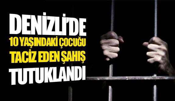 Denizli'de 10 yaşındaki çocuğu taciz eden şahıs tutuklandı