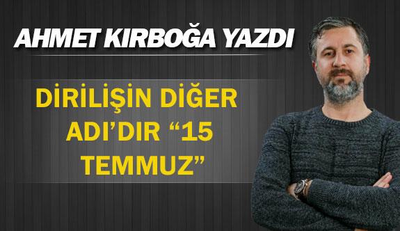 """DİRİLİŞİN DİĞER ADI'DIR """"15 TEMMUZ"""""""