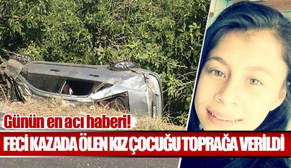 Feci kazada ölen kız çocuğu toprağa verildi