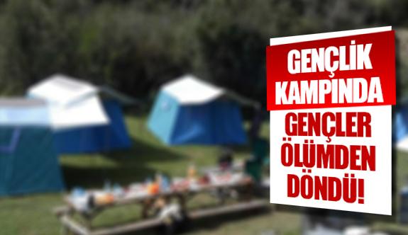 Gençlik kampında gençler ölümden döndü!