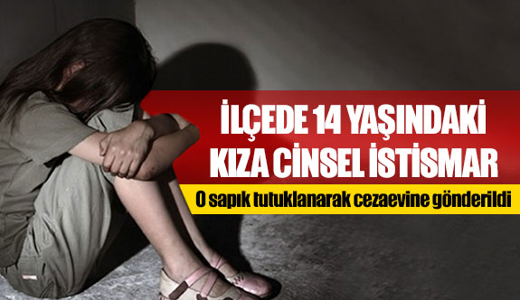 İlçede 14 yaşında kıza cinsel istismar