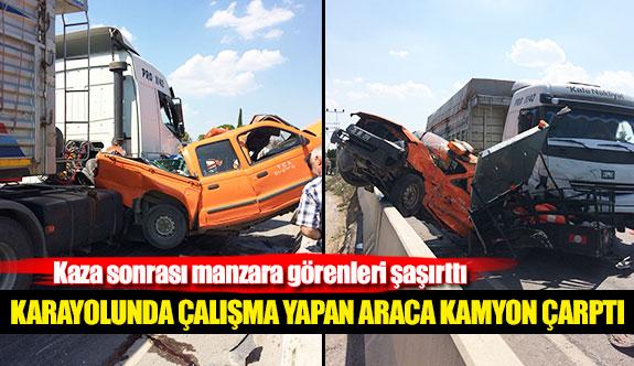 Karayolunda çalışma yapan araca kamyon çarptı