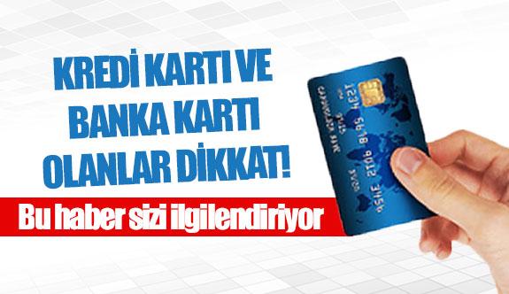 Kredi kartı ve banka kartı olanlar dikkat!