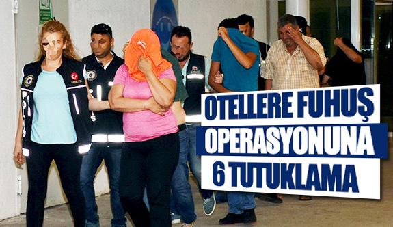 Otellere fuhuş operasyonuna 6 tutuklama