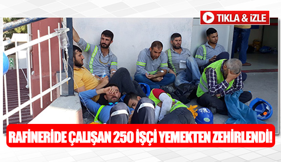 Rafineride çalışan 250 işçi yemekten zehirlendi!