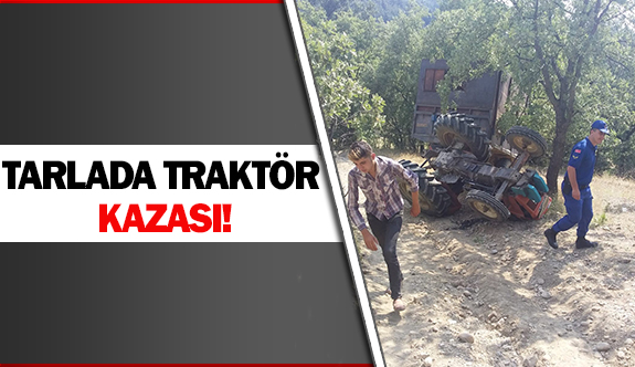 Tarlada traktör kazası!
