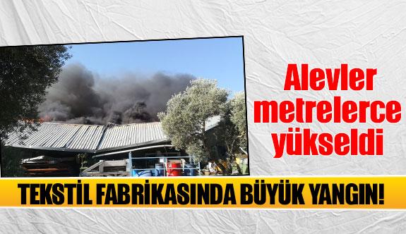 Tekstil fabrikasında büyük yangın!