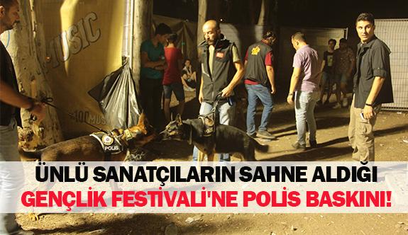 Ünlü sanatçıların sahne aldığı gençlik festivali'ne polis baskını!