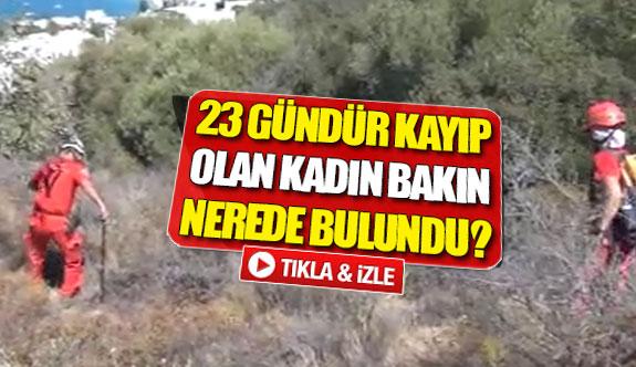 23 gündür kayıp olan kadın bakın nerede bulundu?