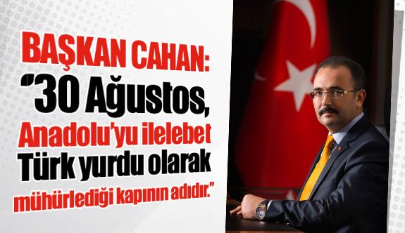 Başkan Cahan: ''30 Ağustos, Anadolu'yu ilelebet Türk yurdu olarak mühürlediği kapının adıdır.''