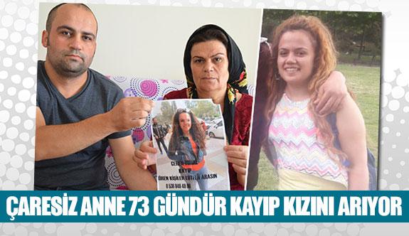 Çaresiz anne 73 gündür kayıp kızını arıyor