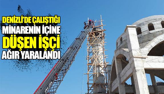 Denizli'de çalıştığı minarenin içine düşen işçi ağır yaralandı
