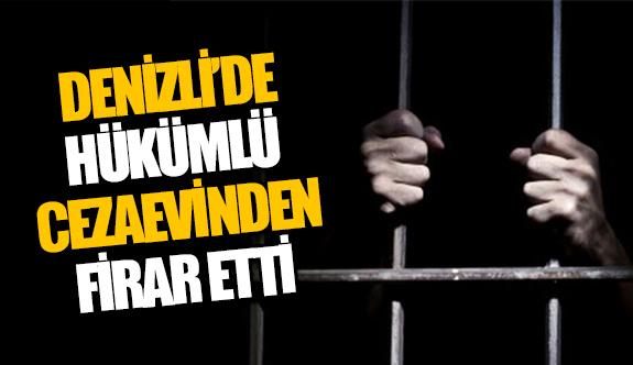 Denizli'de hükümlü cezaevinden firar etti