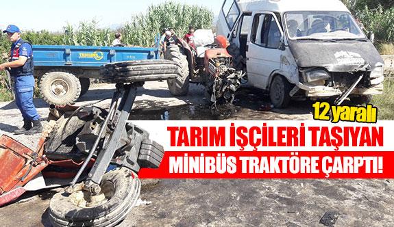 Tarım işçileri taşıyan minibüs traktöre çarptı