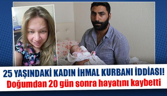 25 yaşındaki kadın ihmal kurbanı iddiası!