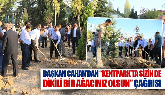 """Başkan Cahan'dan """"Kentpark'ta sizin de dikili bir ağacınız olsun"""" çağrısı"""