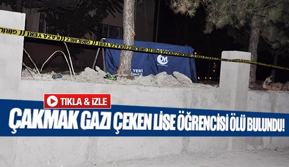 Çakmak gazı çeken lise öğrencisi ölü bulundu!