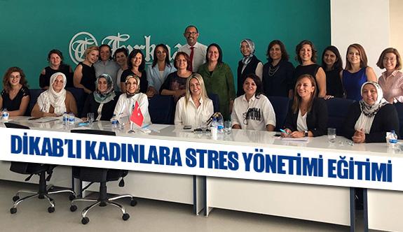 DİKAB'lı kadınlara stres yönetimi eğitimi