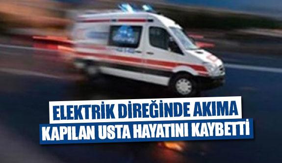 Elektrik direğinde akıma kapılan usta hayatını kaybetti