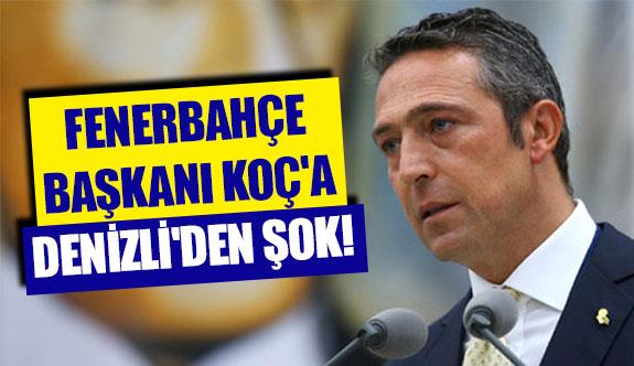 Fenerbahçe Başkanı Koç'a Denizli'den şok!