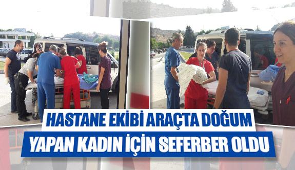 Hastane ekibi araçta doğum yapan kadın için seferber oldu