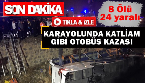 Karayolunda katliam gibi otobüs kazası 8 ölü, 24 yaralı
