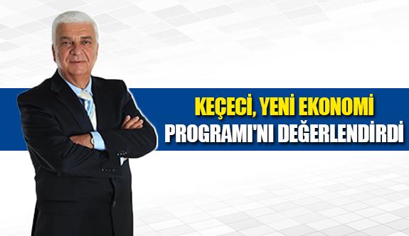 Keçeci, Yeni Ekonomi Programı'nı  değerlendirdi